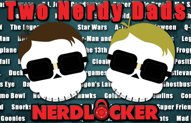 Nerdlocker Presents: Two Nerdy Dads Podcast – Episode 7